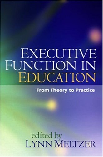 Executive Function in Education: From Theory to Practice 9781593854287