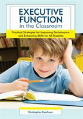 Executive Function in the Classroom: Practical Strategies for Improving Performance and Enhancing Skills for All Students 9781598570946