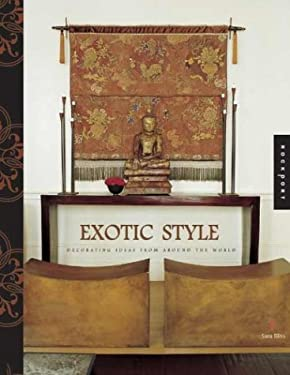 Exotic Style: Great Ideas for Bringing Global Style Home 9781592530960