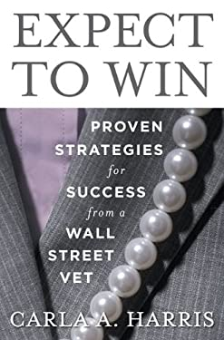 Expect to Win: Proven Strategies for Success from a Wall Street Vet 9781594630514
