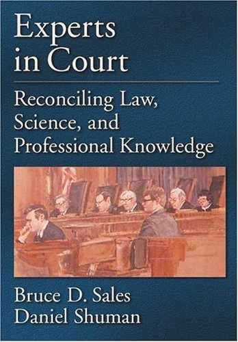 Experts in Court: Reconciling Law, Science, and Professional Knowledge 9781591472469
