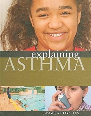 Explaining Asthma 9781599203157