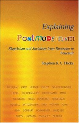 Explaining Postmodernism: Skepticism and Socialism from Rousseau to Foucault 9781592476428