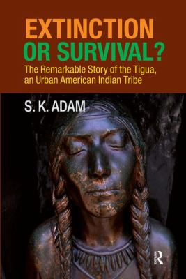 Extinction or Survival?: The Remarkable Story of the Tigua, an Urban American Urban Tribe 9781594515958