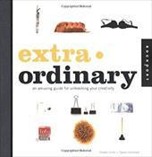 Extra Ordinary: An Amusing Guide for Unleashing Your Creativity