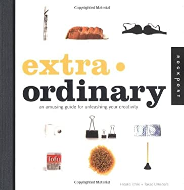 Extra Ordinary: An Amusing Guide for Unleashing Your Creativity 9781592531226