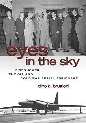 Eyes in the Sky: Eisenhower, the CIA, and Cold War Aerial Espionage 9781591140825