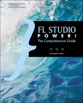 FL Studio Power!: The Comprehensive Guide 9781598639919