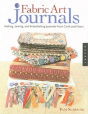 Fabric Art Journals: Making, Sewing, and Embellishing Journals from Cloth and Fibers 9781592531967