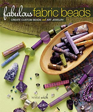 Fabulous Fabric Beads: Create Custom Beads and Art Jewelry 9781596680777