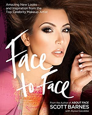Face to Face: Amazing New Looks and Inspiration from the Top Celebrity Makeup Artist 9781592334988