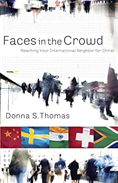 Faces in the Crowd: Reaching Your International Neighbor for Christ 9781596692053