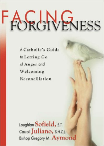 Facing Forgiveness: A Catholic's Guide to Letting Go of Anger and Welcoming Reconciliation 9781594711220