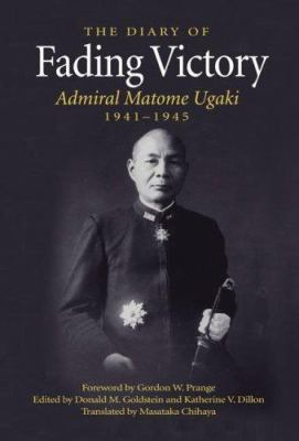 Fading Victory: The Diary of Admiral Matome Ugaki, 1941-1945 9781591143246