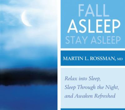 Fall Asleep, Stay Asleep: Relax Into Sleep, Sleep Through the Night, Awaken Refreshed 9781591797456