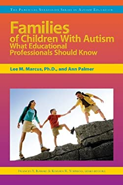 Families of Children with Autism: What Educational Professionals Should Know 9781593634087