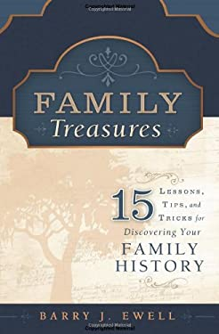 Family Treasures: 15 Lessons, Tips, and Tricks for Discovering Your Family History 9781599559483