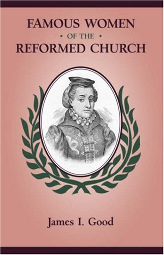 Famous Women of the Reformed Church 9781599251233