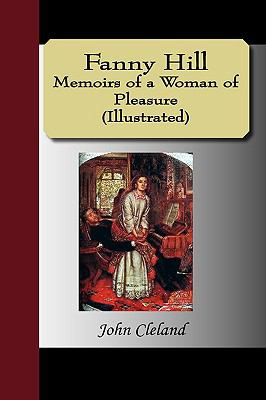 Fanny Hill - Memoirs of a Woman of Pleasure (Illustrated) 9781595475541