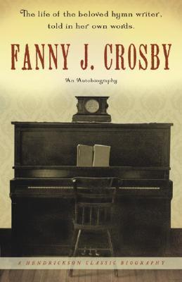 Fanny J. Crosby: An Autobiography 9781598562811