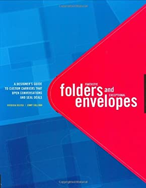 Fantastic Folders and Exceptional Envelopes: A Designer's Guide to Custom Carriers That Open Conversations and Seal Deals 9781592531752