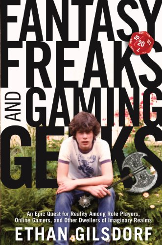 Fantasy Freaks and Gaming Geeks: An Epic Quest for Reality Among Role Players, Online Gamers, and Other Dwellers of Imaginary Realms 9781599219943