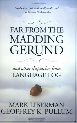 Far from the Madding Gerund: And Other Dispatches from Language Log 9781590280553