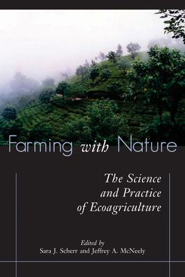 Farming with Nature: The Science and Practice of Ecoagriculture 9781597261272
