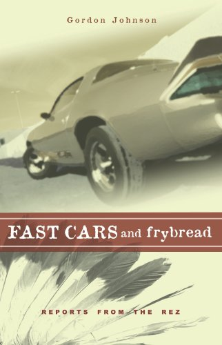 Fast Cars and Frybread: Reports from the Rez 9781597140669