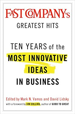 Fast Company's Greatest Hits: Ten Years of the Most Innovative Ideas in Business 9781591841180