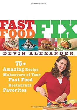 Fast Food Fix: 75+ Amazing Recipe Makeovers of Your Fast Food Restaurant Favorites 9781594863103