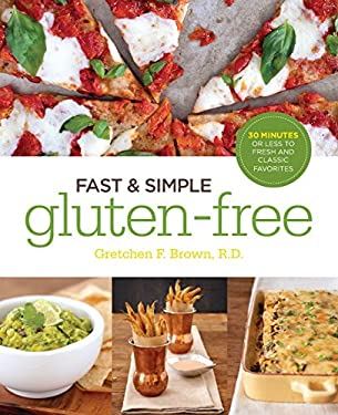 Fast and Simple Gluten-Free: 30 Minutes or Less to Fresh and Classic Favorites 9781592335244