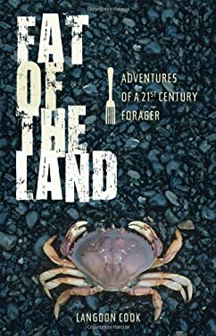 Fat of the Land: Adventures of a 21st Century Forager 9781594850073