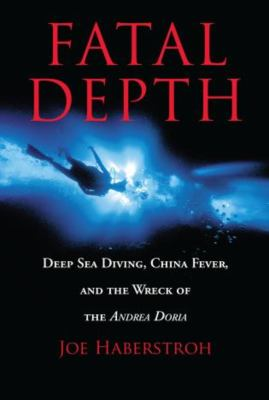 Fatal Depth: Deep Sea Diving, China Fever, and the Wreck of the Andrea Doria 9781592283040