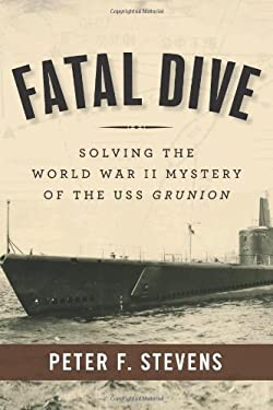 Fatal Dive: Solving the World War II Mystery of the USS Grunion 9781596987678