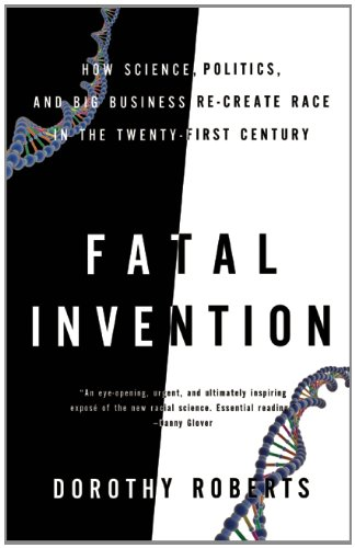 Fatal Invention: How Science, Politics, and Big Business Re-Create Race in the Twenty-First Century 9781595588340