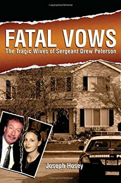 Fatal Vows: The Tragic Wives of Sergeant Drew Peterson 9781597776066