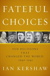 Fateful Choices: Ten Decisions That Changed the World, 1940-1941 7294536