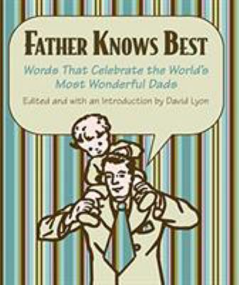 Father Knows Best: Words That Celebrate the World's Most Wonderful Dads 9781599212494