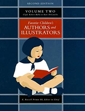 Favorite Children's Authors and Illustrators Volume Two: Clyde Robert Bulla to Kate Dicamillo 9781591870586