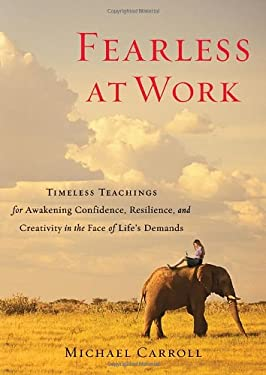 Fearless at Work: Timeless Teachings for Awakening Confidence, Resilience, and Creativity in the Face of Life's Demands 9781590309148
