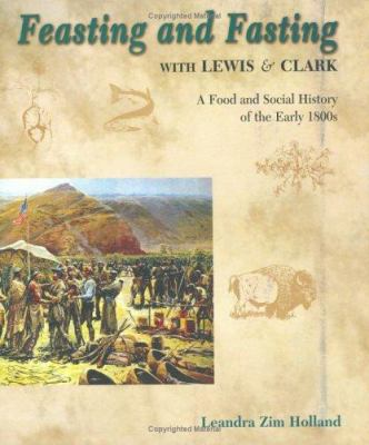 Feasting and Fasting with Lewis & Clark 9781591520108