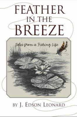 Feather in the Breeze: Tales from a Fishing Life 9781592282241