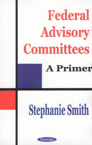 Federal Advisory Committees: A Primer 9781590333921