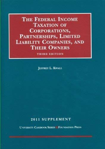 Kwall's Federal Income Taxation of Corporations, Partnerships, Limited Liability Companies and Their Owners, 3D, 2011 Supplement 9781599419084