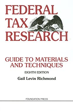 Federal Tax Research: Guide to Materials and Techniques 9781599417424