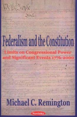 Federalism and the Constitution: Limits on Congressional Power and Significant Events 1776-2000 9781590332665