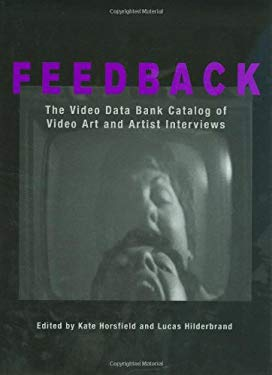 Feedback: The Video Data Bank Catalog of Video Art and Artist Interviews 9781592131822