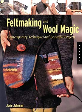 Feltmaking and Wool Magic: 20 Easy-Sew Projects 9781592532759