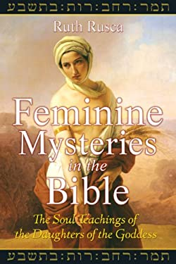 Feminine Mysteries in the Bible: The Soul Teachings of the Daughters of the Goddess 9781591430889